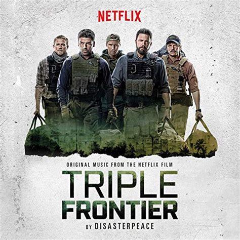 triple frontier soundtrack soundtrack tracklist