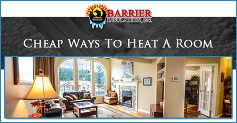 Cheap Ways To Heat A Room  Barrier Insulation Inc