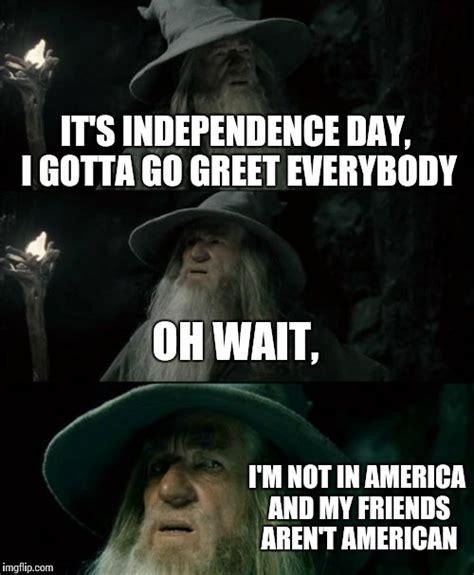 Independence Day Memes - confused gandalf meme imgflip
