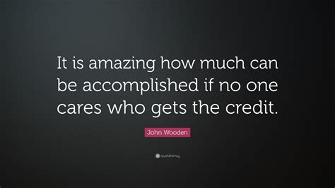 "John Wooden Quote ""it Is Amazing How Much Can Be"