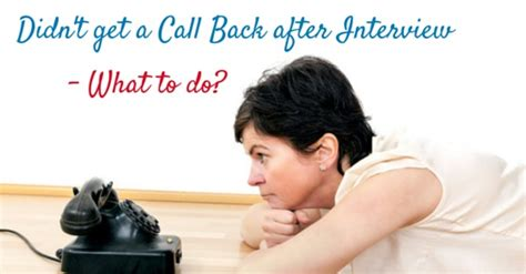calling back after interview didn 39 t get a call back after interview 13 what to do