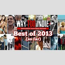 Way Too Indie's Best Films Of 2013 (so Far) Features Way