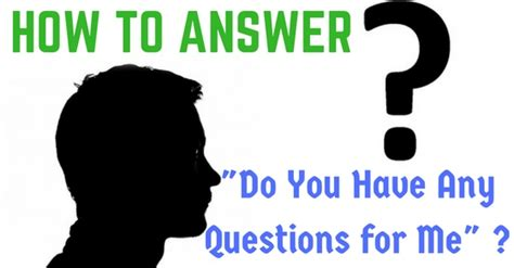Question Do You Any Questions For Me by How To Answer Quot Do You Any Questions For Me