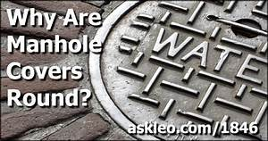So Just Why Are Manhole Covers Round Ask Leo
