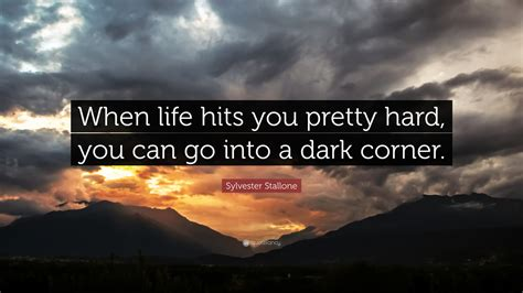 "Want the best motivational quotes? Sylvester Stallone Quote: ""When life hits you pretty hard, you can go into a dark corner."" (10 ..."