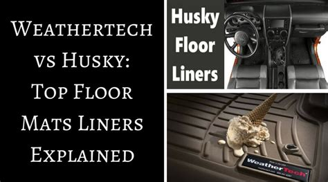 weathertech vs husky top floor mats liners explained