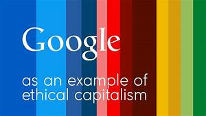 Google Is As Example Of Ethical Capitalism
