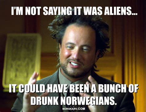 It Was Aliens Meme - giorgio tsoukalo aliens guy meme i m not saying it was aliens it could have been a bunch of