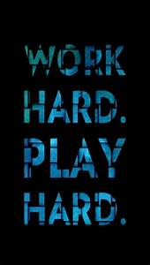 Work Hard Play Hard Wallpaper | Quote Addicts
