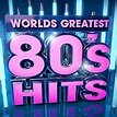 Worlds Greatest 80's Hits - The Only 80s Hits Album You'll ...