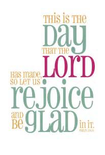 this is the day that the lord has made let us rejoice and be glad in it a god in