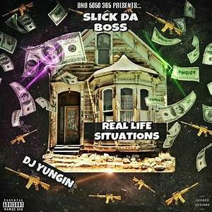 Slick Da Boss - REAL LIFE SITUATIONS | Spinrilla