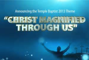 theme for 2013 magnified through us temple baptist church