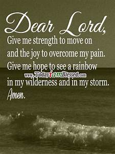 Dear Lord, Give me strength to move on and the joy to ...