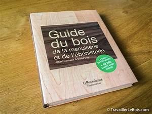 Video Travail Du Bois : le guide du bois de la menuiserie et de l 39 b nisterie ~ Dailycaller-alerts.com Idées de Décoration