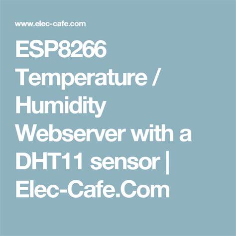 esp8266 temperature humidity webserver with a dht11 sensor elec cafe arduino умный дом