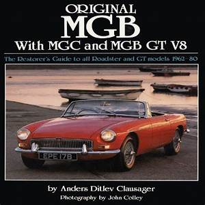 Original Mgb The Restorers Guide To All Roadster And Gt Models 1962 80