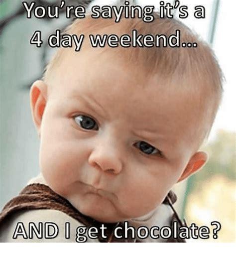 4 Day Weekend Meme - 25 best memes about 4 day weekend 4 day weekend memes