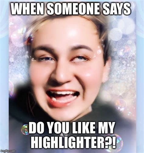 Meme Make Up - image tagged in highlighter makeup too much makeup kawaii glow funny memes imgflip