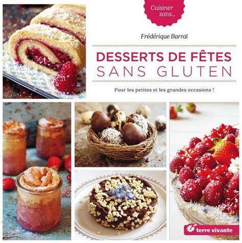 desserts de f 234 tes sans gluten pour les petites et grandes occasions
