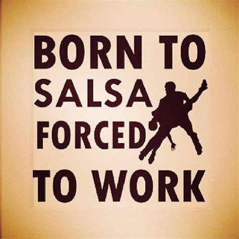 Salsa Dancing Meme - born to salsa forced to work salsa memes