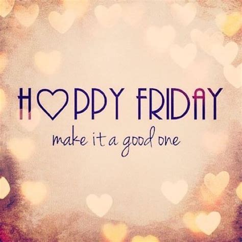 Friday Quotes Make It A Happy Friday Pictures Photos And Images For