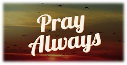 Pray Always Ought Faint Prayer