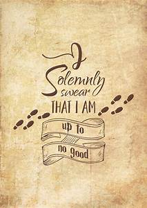 I Solemnly Swear That I Am Up To No Good Harry Potter Free ...