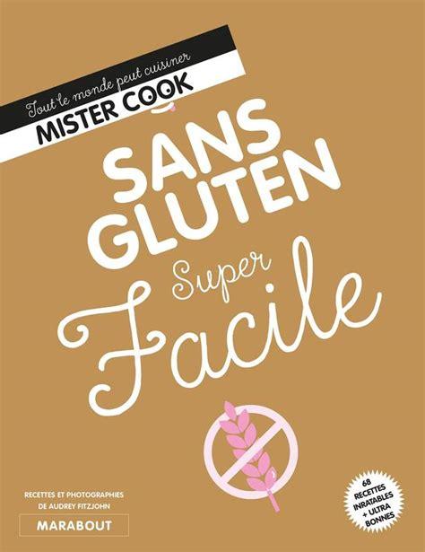 livre cuisine sans gluten livre sans gluten facile tout le monde peut