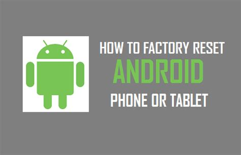 reset android phone how to factory reset android phone or tablet