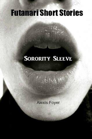 futanari short stories sorority sleeve  alexis foyer