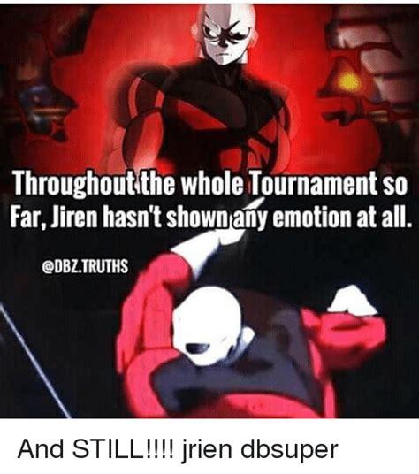 Jiren Memes - throughoutithe whole tournament so far jiren hasn t shown any emotion at all and still jrien