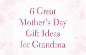 6 Great Mother's Day Gift Ideas for Grandma - Bradford ...