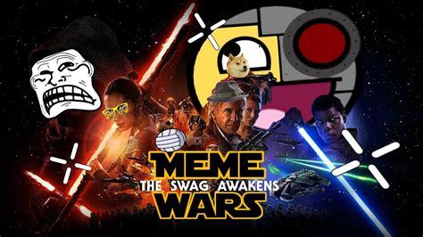 Meme Wars - meme wars episode vii the swag awakens youtube