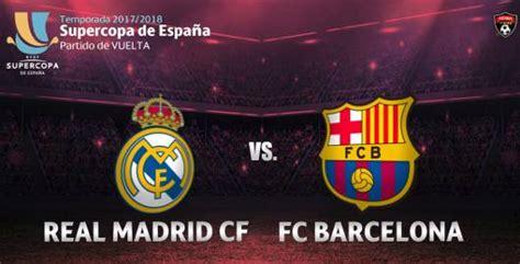 resumen real madrid vs barcelona resultado real madrid vs barcelona v 237 deo goles resumen supercopa de espa 241 a 2017