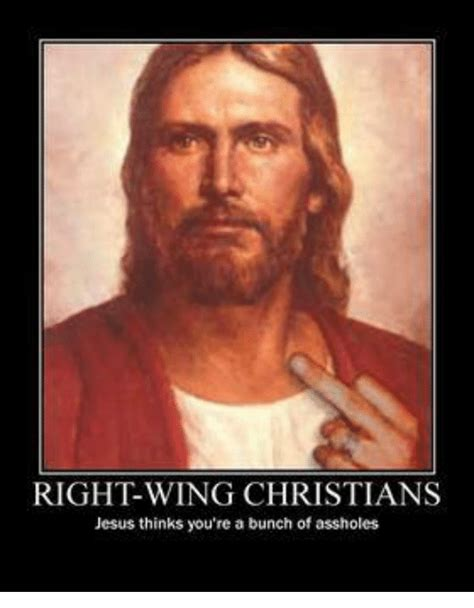 Jesus Memes - right wing christians jesus thinks you re a bunch of assholes jesus meme on sizzle