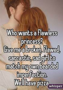 """Who wants a flawless princess?Give me a broken, flawed ..."