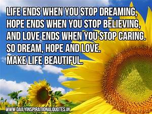 Life ends when you stop dreaming, hope ends when you stop ...