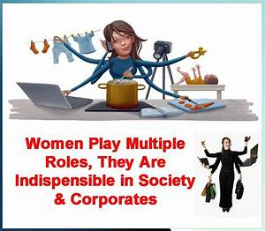 Women Play Multiple Roles, They Are Indispensible in ...