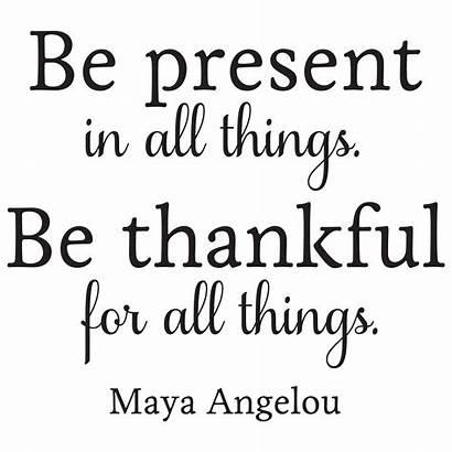 Present Things Angelou Maya Quotes Thankful Wall
