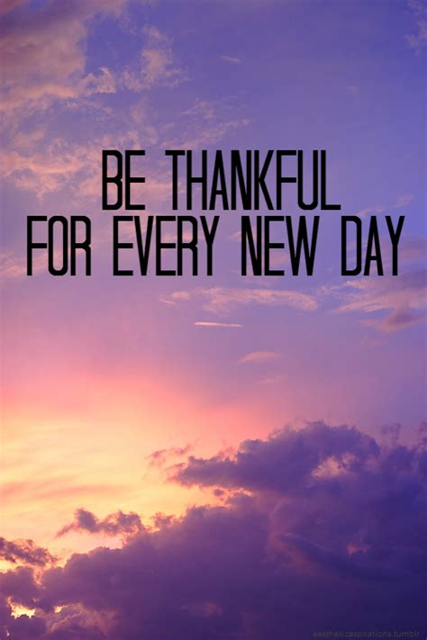 Thankful For Every New Day Pictures Photos Images