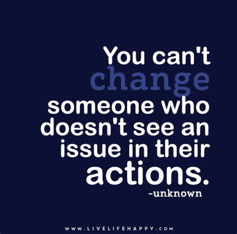 You Can't Change Someone Who Doesn't See An Issue In Their
