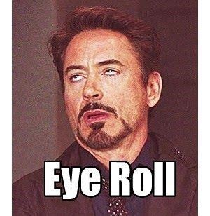 Eye Roll Meme - dayne stories of work things dayne doesn t know robert downey jr things dayne doesn t know