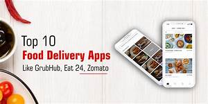 Top 10 Food Delivery Apps Like GrubHub, Eat24, Zomato