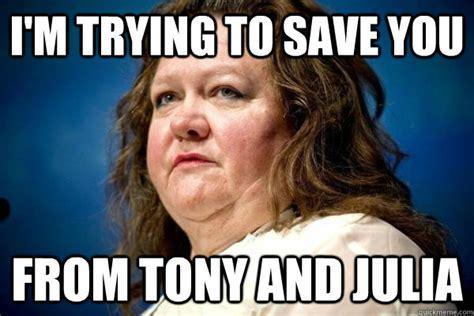 Melbourne Earthquake Meme - i m trying to save you from tony and julia gina rinehart melbourne earthquake quickmeme