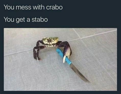 Crab Meme - mess with crabo you get a stabo crabs smoking cigarettes know your meme