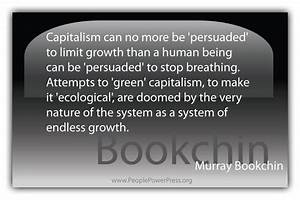 Murray Bookchin Quote - Capitalism can no more be ...