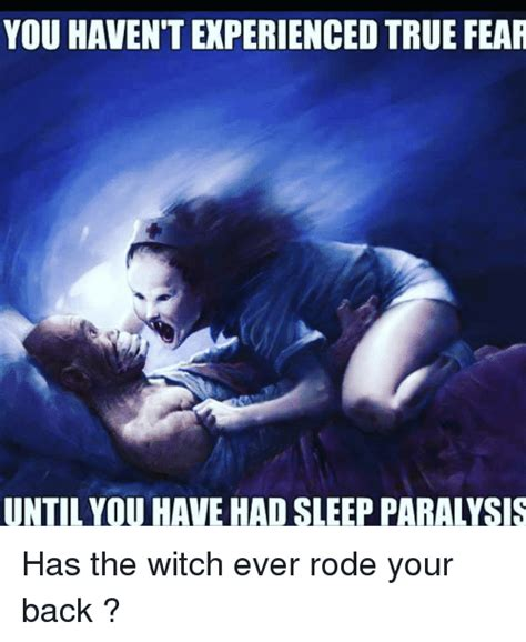 Sleep Paralysis Meme - you haven t experienced true fear untilyou have had sleep paralysis has the witch ever rode your