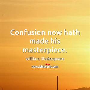 William Shakespeare Quote: Confusion now hath made his ...