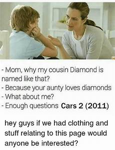 Mom Why My Cousin Diamond Is Named Like That? Because Your ...